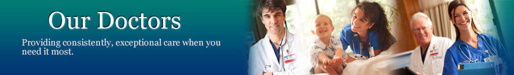 Our Doctors - Providing consistently, exceptional care when you need it most.